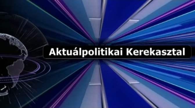 Hun Tv: A háttérhatalom uralni akarja a társadalmak egészét – Aktuálpolitikai kerekasztal (2017. május 10.)